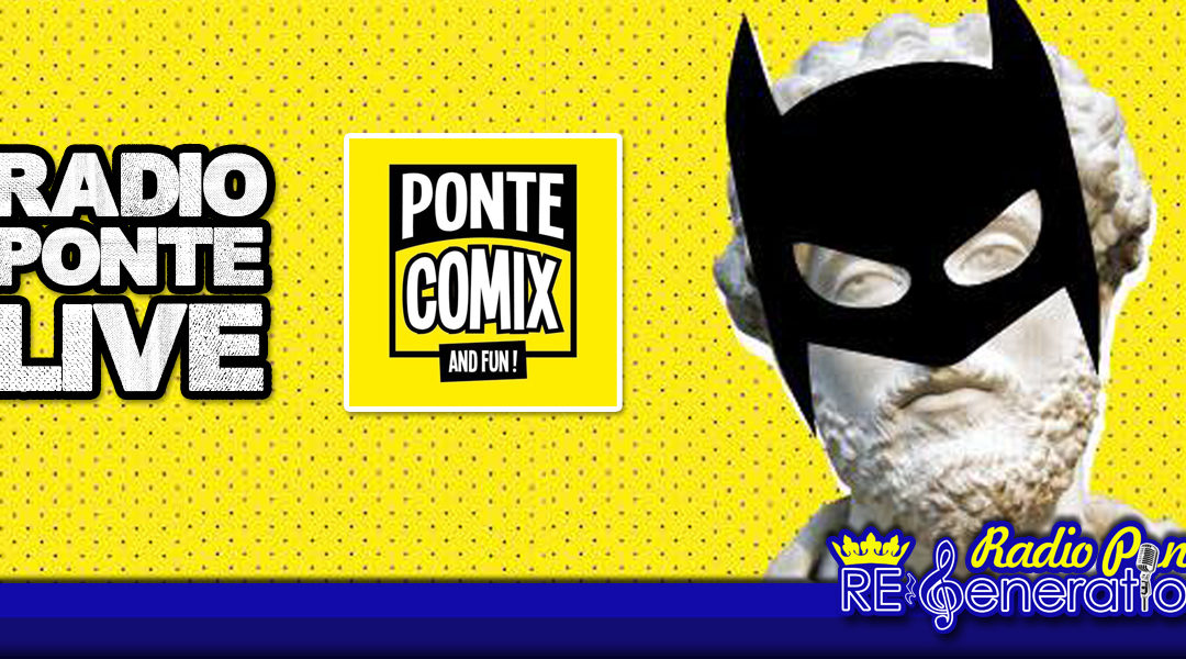 Puntata n.137 – Ponte Comix and Fun