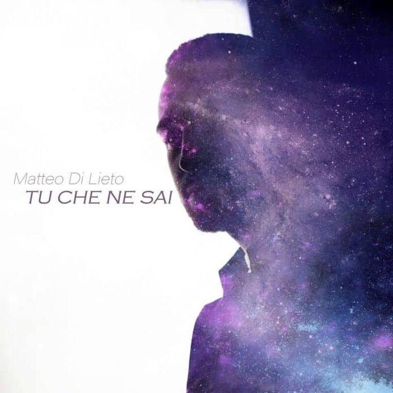 """""""Tu che ne sai"""": è uscito il nuovo singolo di Matteo Di Lieto"""